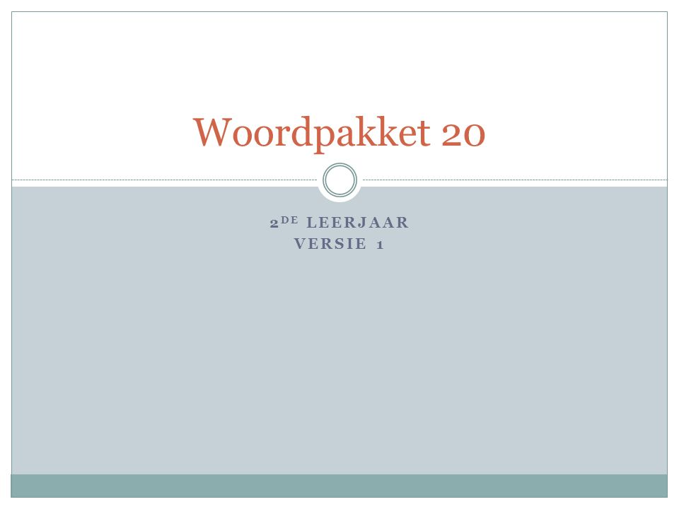 2 DE LEERJAAR VERSIE 1 Woordpakket 20