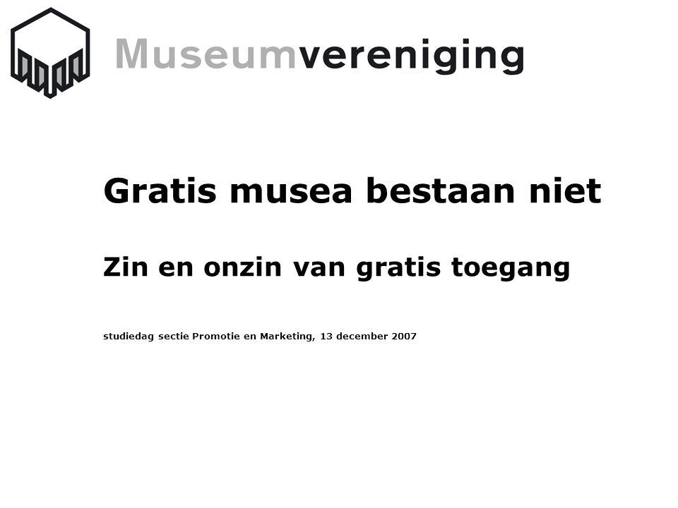 Gratis musea bestaan niet Zin en onzin van gratis toegang studiedag sectie Promotie en Marketing, 13 december 2007