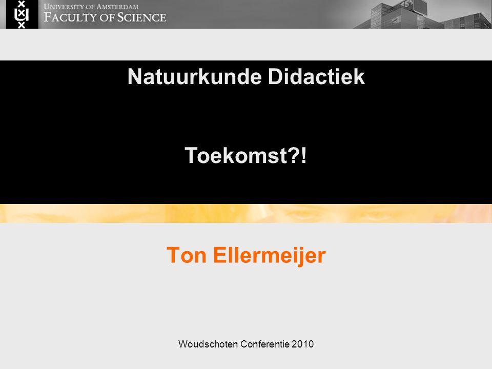 Woudschoten Conferentie 2010 Ton Ellermeijer Natuurkunde Didactiek Toekomst !