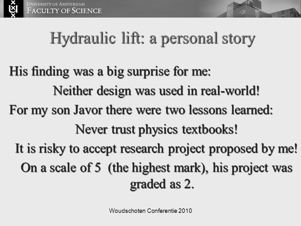 Woudschoten Conferentie 2010 Hydraulic lift: a personal story His finding was a big surprise for me: Neither design was used in real-world! For my son
