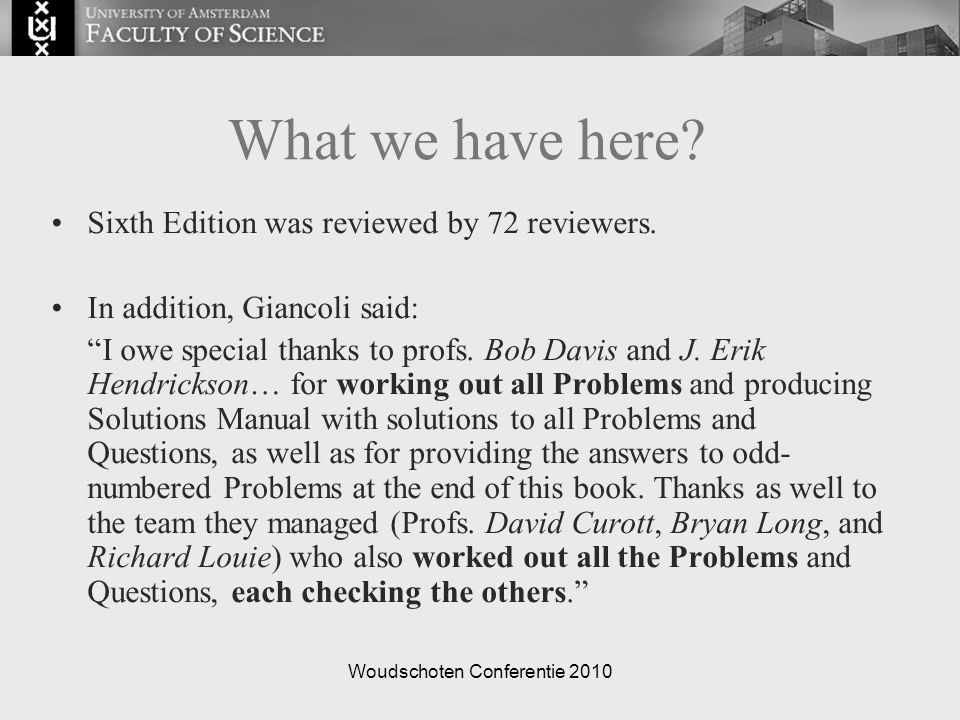 "Woudschoten Conferentie 2010 What we have here? Sixth Edition was reviewed by 72 reviewers. In addition, Giancoli said: ""I owe special thanks to profs"