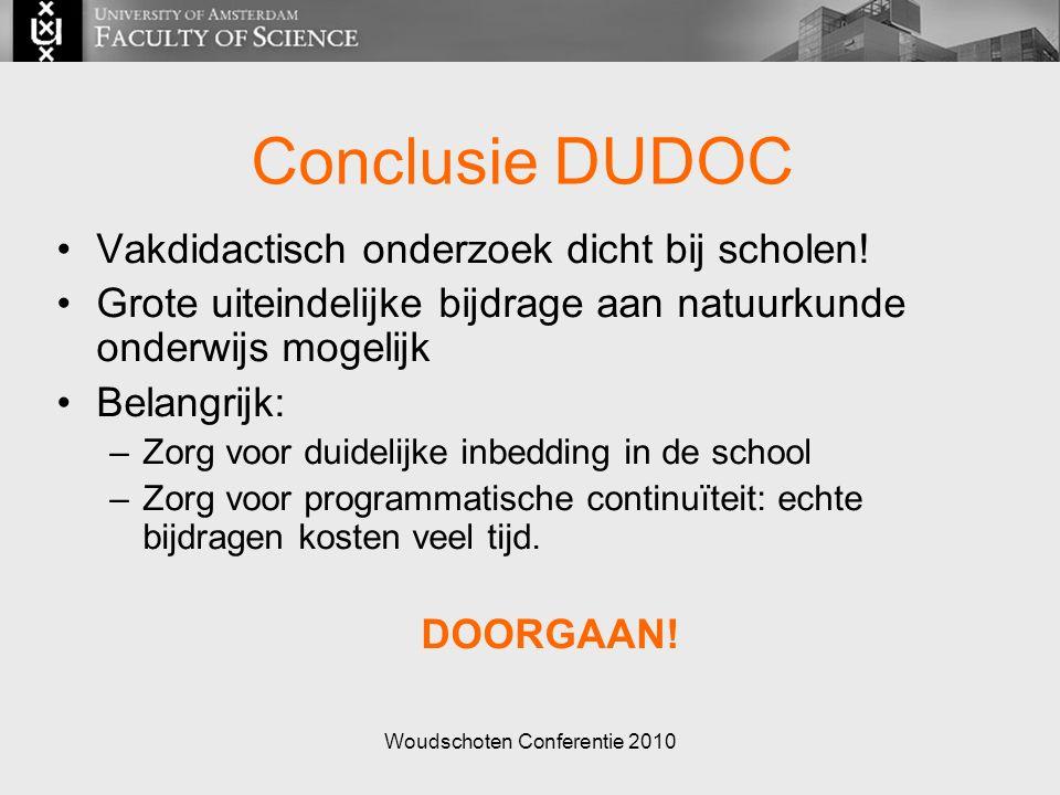 Woudschoten Conferentie 2010 Conclusie DUDOC Vakdidactisch onderzoek dicht bij scholen.
