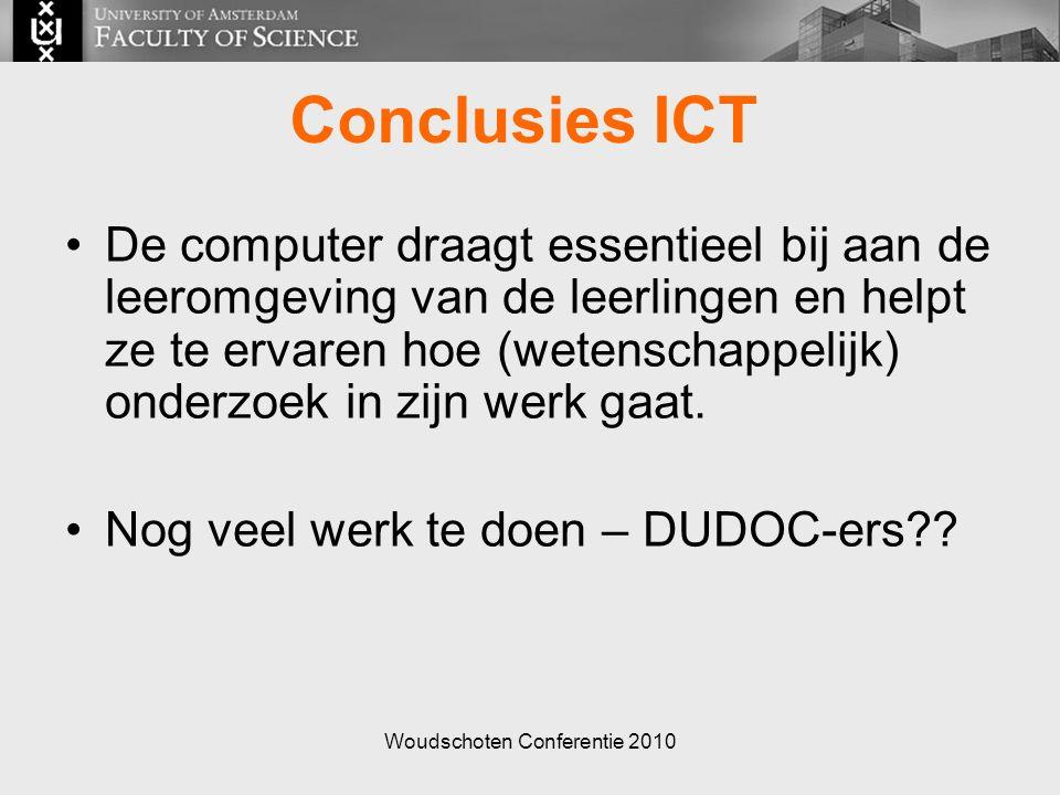 Woudschoten Conferentie 2010 De computer draagt essentieel bij aan de leeromgeving van de leerlingen en helpt ze te ervaren hoe (wetenschappelijk) onderzoek in zijn werk gaat.