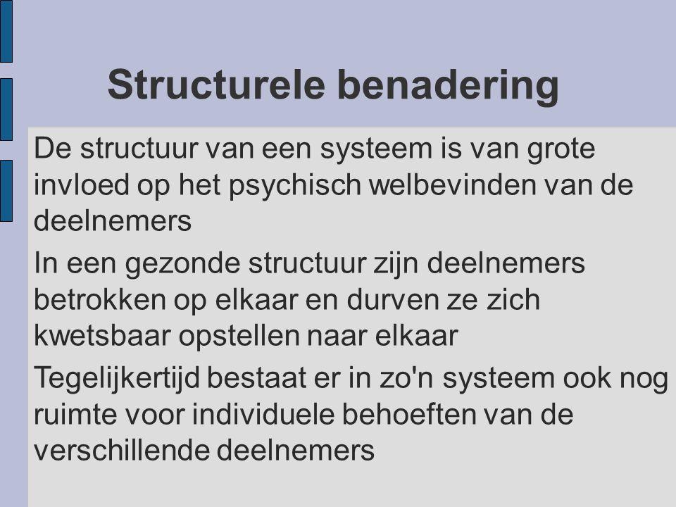 Structurele benadering De structuur van een systeem is van grote invloed op het psychisch welbevinden van de deelnemers In een gezonde structuur zijn
