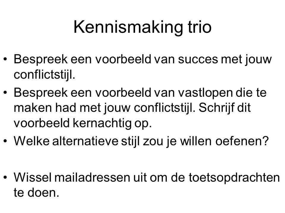 Kennismaking trio Bespreek een voorbeeld van succes met jouw conflictstijl. Bespreek een voorbeeld van vastlopen die te maken had met jouw conflictsti