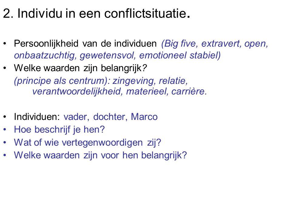 2. Individu in een conflictsituatie. Persoonlijkheid van de individuen (Big five, extravert, open, onbaatzuchtig, gewetensvol, emotioneel stabiel) Wel
