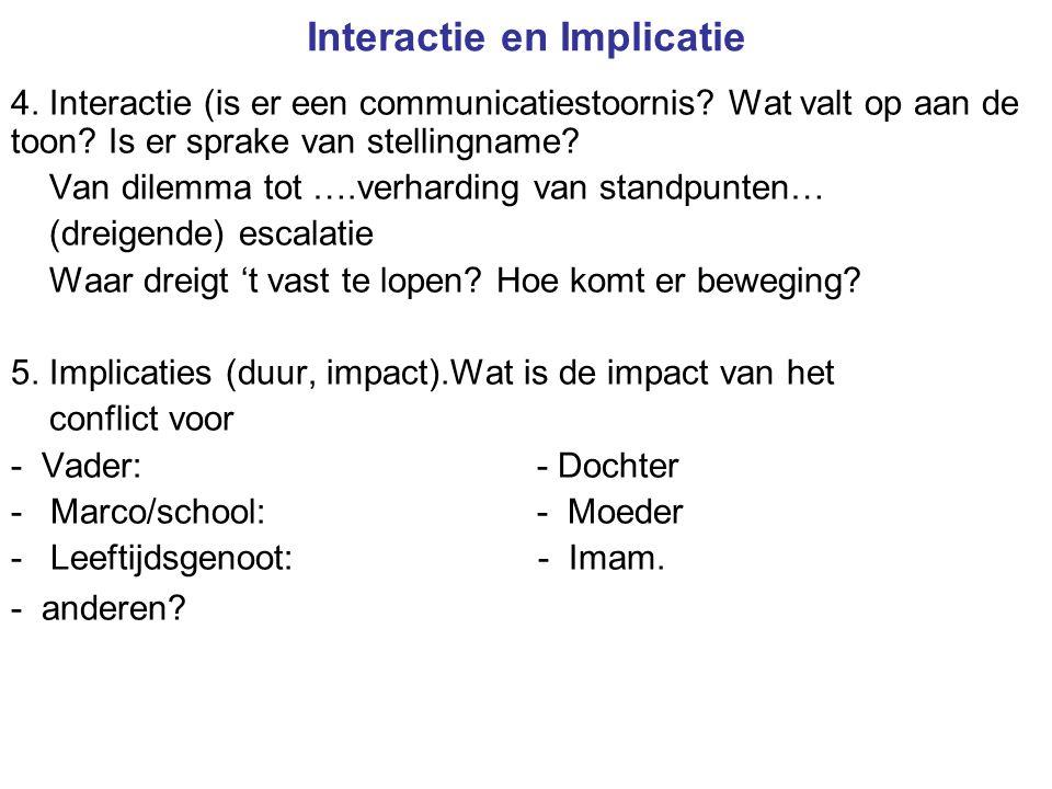 Interactie en Implicatie 4. Interactie (is er een communicatiestoornis? Wat valt op aan de toon? Is er sprake van stellingname? Van dilemma tot ….verh