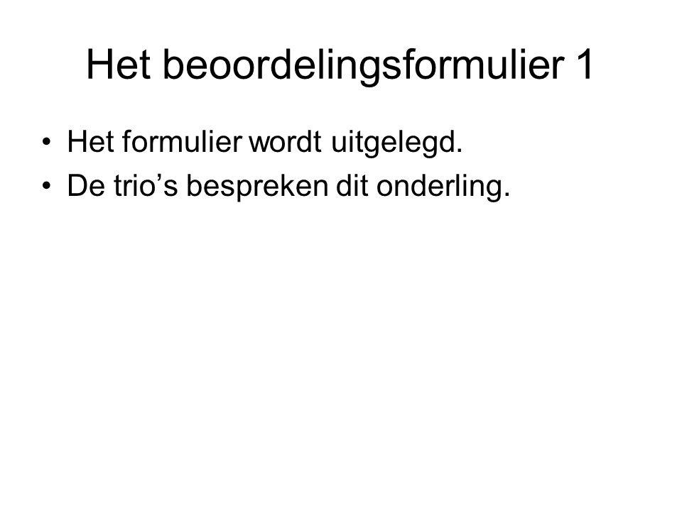 Het beoordelingsformulier 1 Het formulier wordt uitgelegd. De trio's bespreken dit onderling.