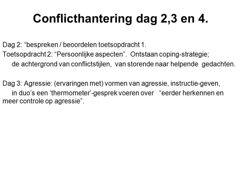 """Conflicthantering dag 2,3 en 4. Dag 2: """"bespreken / beoordelen toetsopdracht 1. Toetsopdracht 2: """"Persoonlijke aspecten"""". Ontstaan coping-strategie; d"""