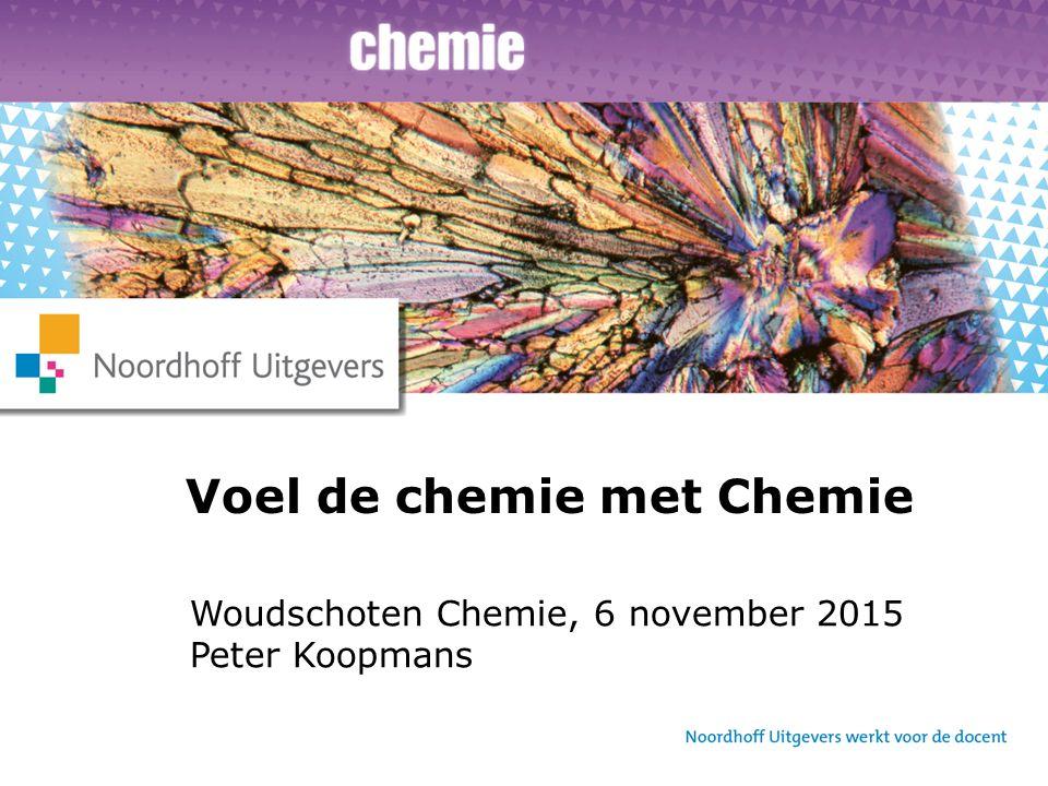 Woudschoten Chemie, 6 november 2015 Peter Koopmans Voel de chemie met Chemie