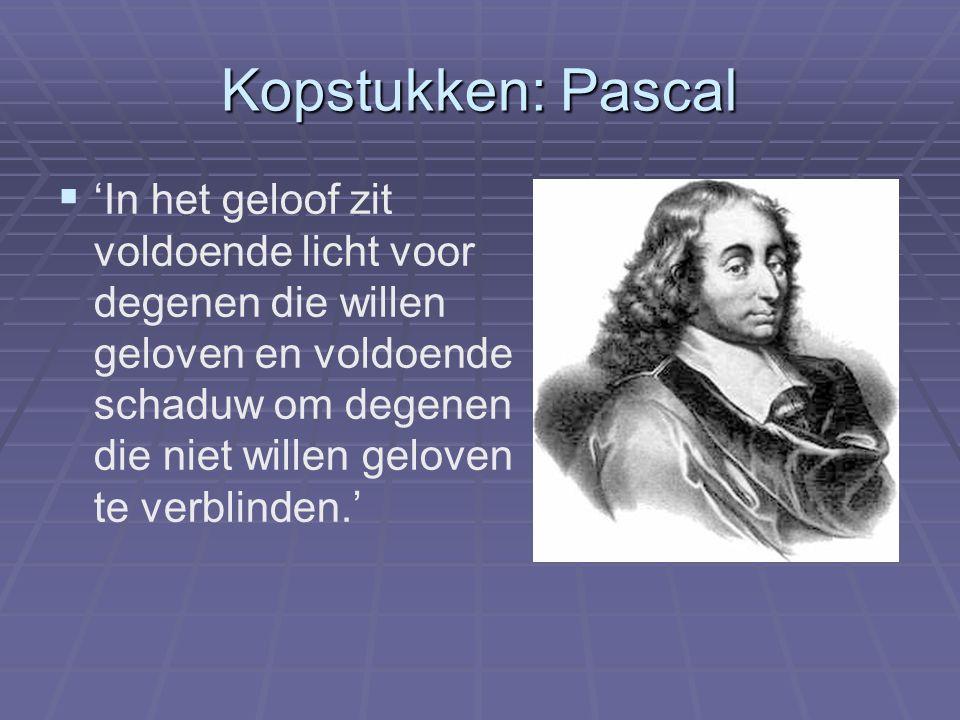Kopstukken: Pascal   'In het geloof zit voldoende licht voor degenen die willen geloven en voldoende schaduw om degenen die niet willen geloven te v