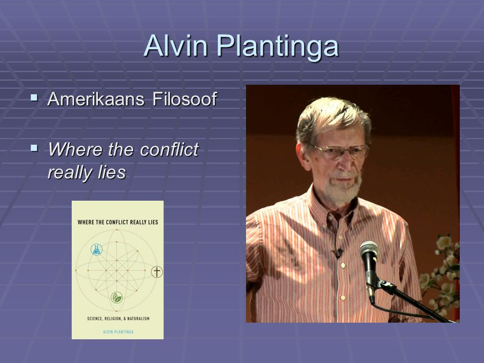 Alvin Plantinga  Amerikaans Filosoof  Where the conflict really lies