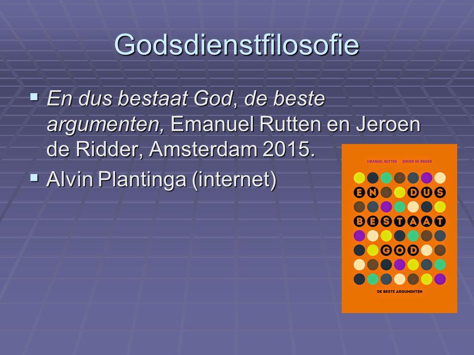Godsdienstfilosofie  En dus bestaat God, de beste argumenten, Emanuel Rutten en Jeroen de Ridder, Amsterdam 2015.  Alvin Plantinga (internet)