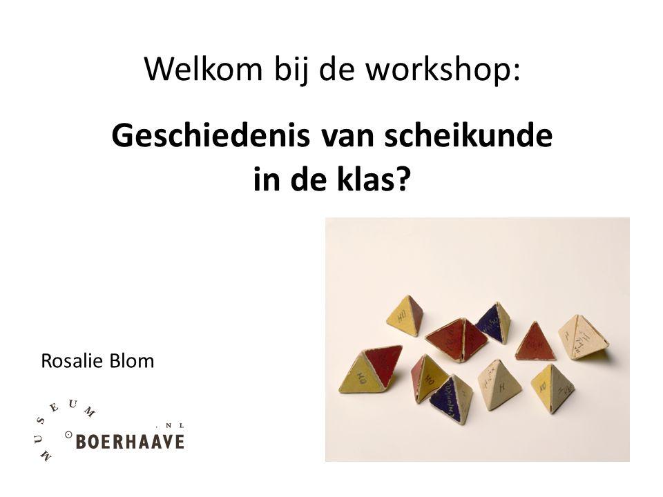 Welkom bij de workshop: Geschiedenis van scheikunde in de klas Rosalie Blom