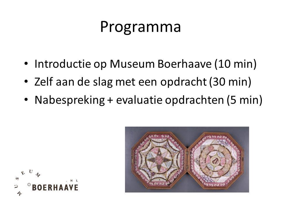 Programma Introductie op Museum Boerhaave (10 min) Zelf aan de slag met een opdracht (30 min) Nabespreking + evaluatie opdrachten (5 min)