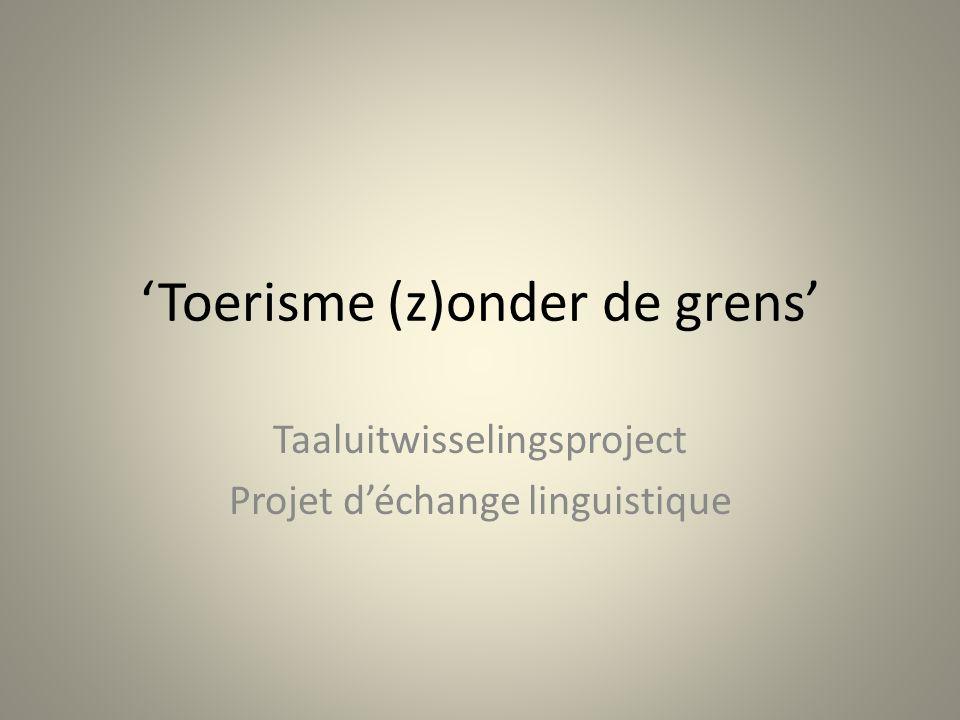 'Toerisme (z)onder de grens' Taaluitwisselingsproject Projet d'échange linguistique