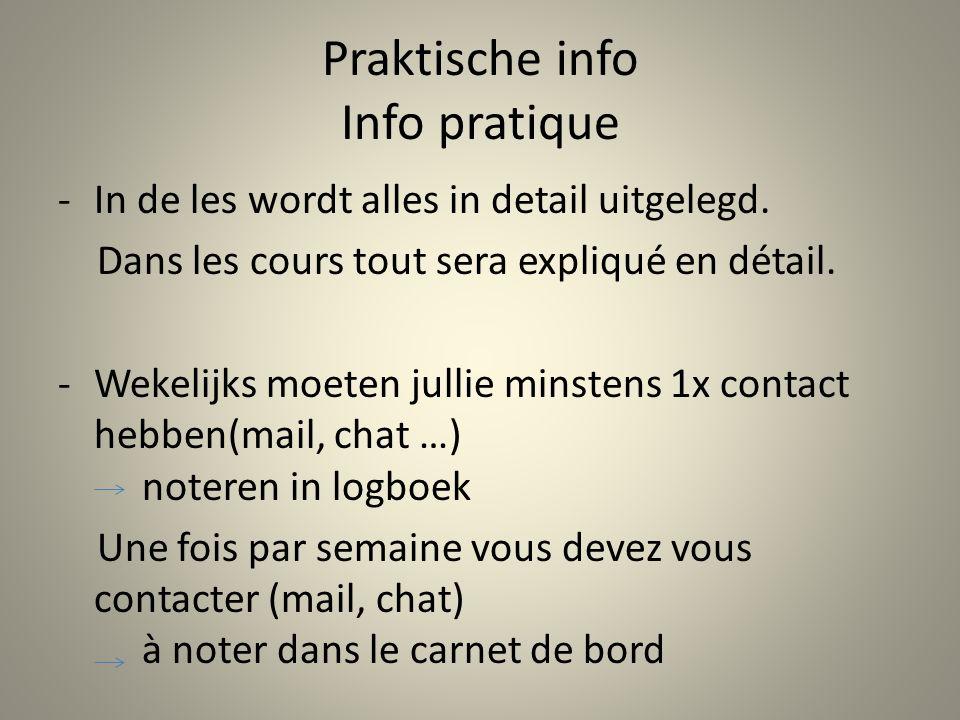 Praktische info Info pratique -In de les wordt alles in detail uitgelegd. Dans les cours tout sera expliqué en détail. -Wekelijks moeten jullie minste