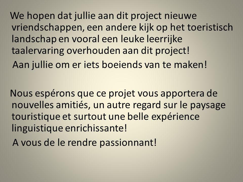 We hopen dat jullie aan dit project nieuwe vriendschappen, een andere kijk op het toeristisch landschap en vooral een leuke leerrijke taalervaring ove