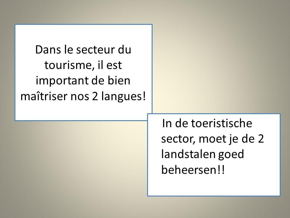 Dans le secteur du tourisme, il est important de bien maîtriser nos 2 langues! In de toeristische sector, moet je de 2 landstalen goed beheersen!!