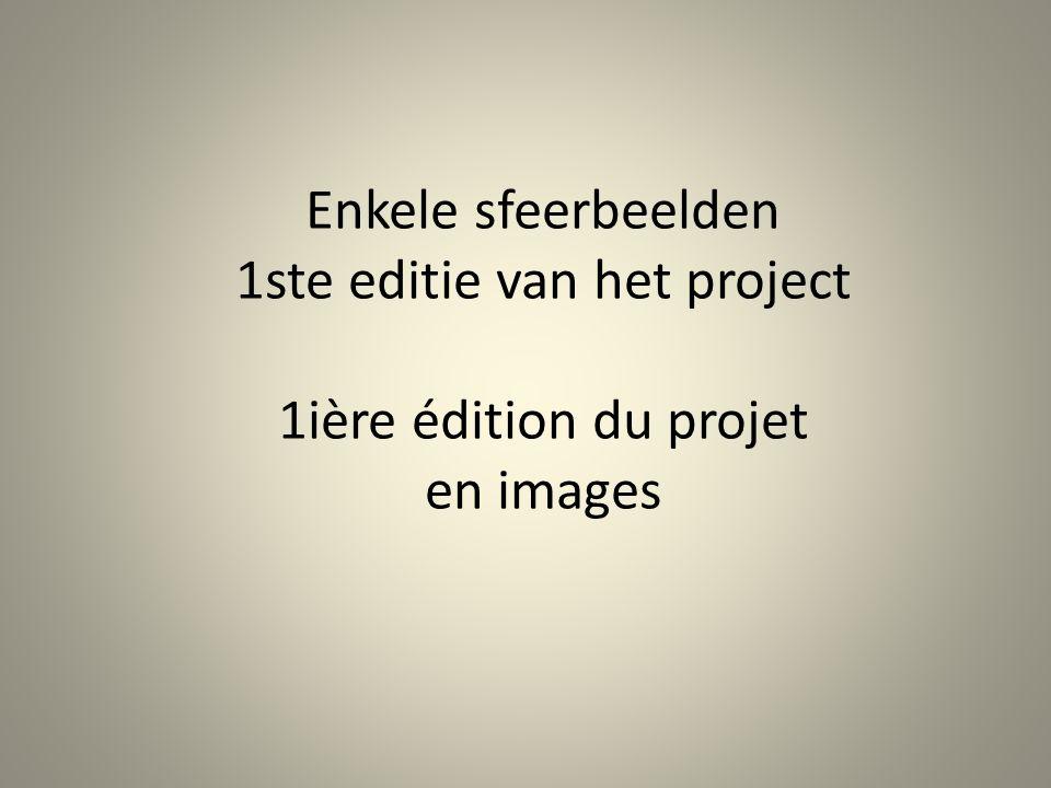 Enkele sfeerbeelden 1ste editie van het project 1ière édition du projet en images