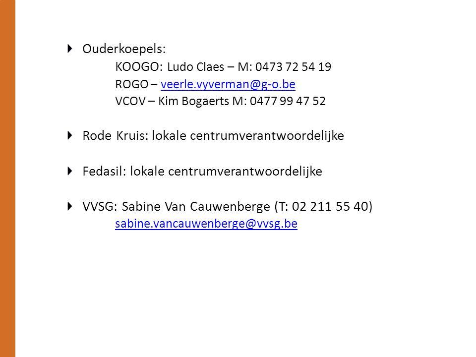 Ouderkoepels: KOOGO: Ludo Claes – M: 0473 72 54 19 ROGO – veerle.vyverman@g-o.beveerle.vyverman@g-o.be VCOV – Kim Bogaerts M: 0477 99 47 52 Rode Kruis: lokale centrumverantwoordelijke Fedasil: lokale centrumverantwoordelijke VVSG: Sabine Van Cauwenberge (T: 02 211 55 40) sabine.vancauwenberge@vvsg.be
