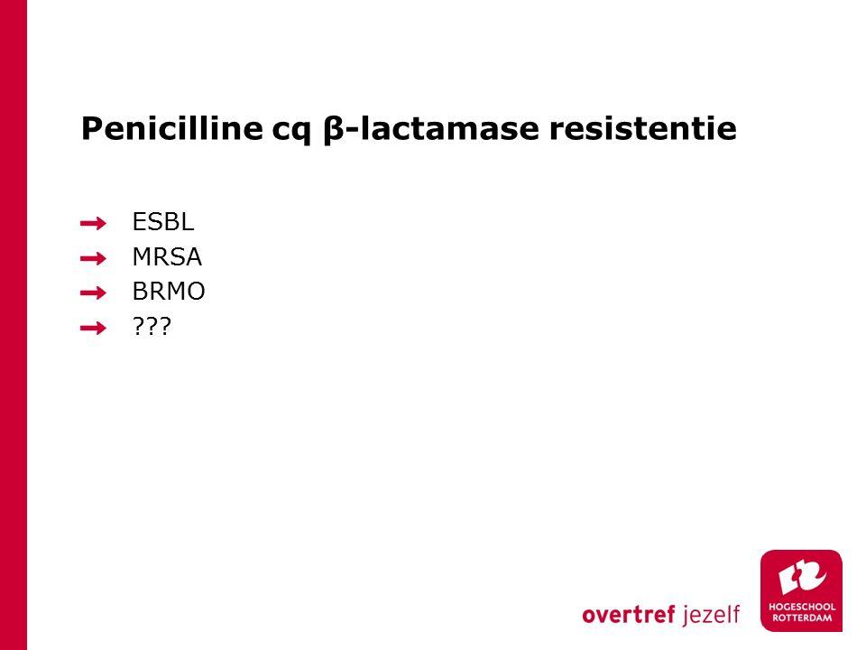 Penicilline cq β-lactamase resistentie ESBL MRSA BRMO ???