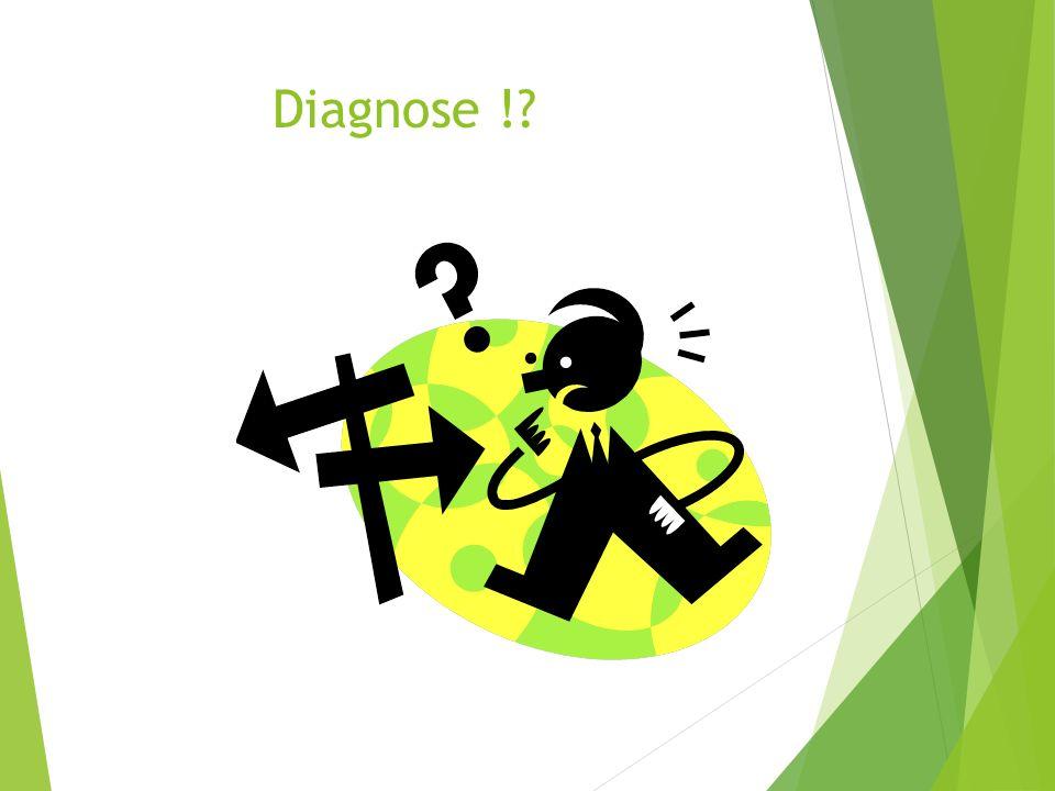 Diagnose !?