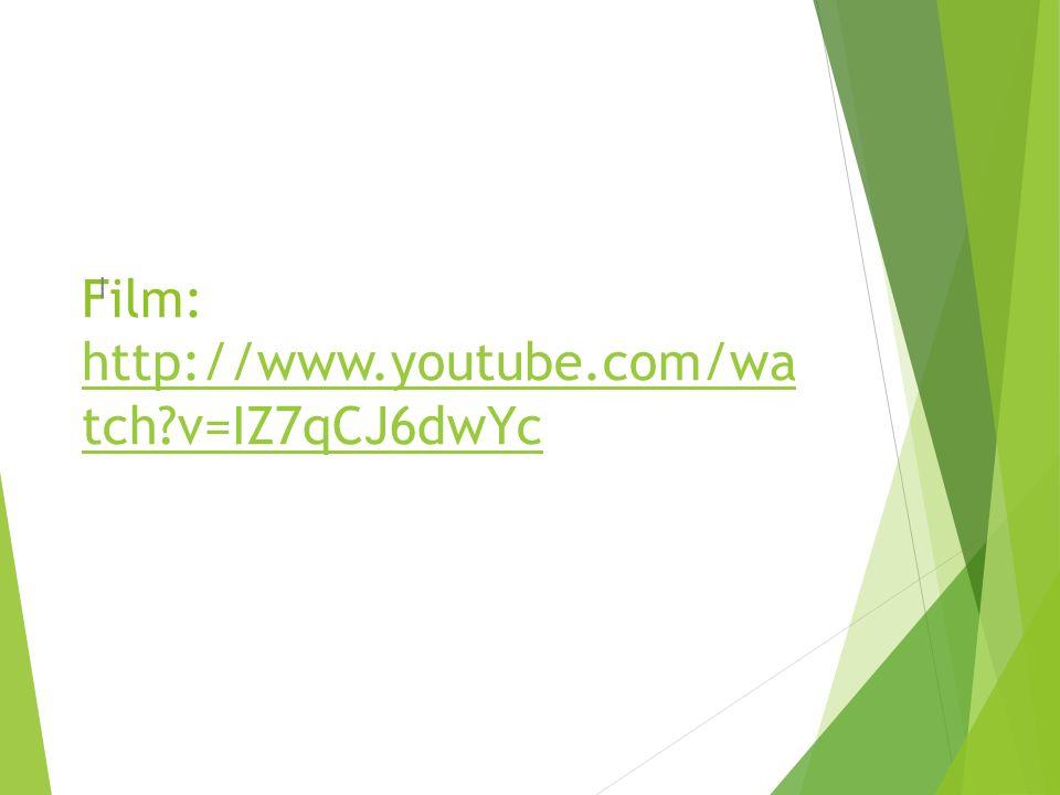 Film: http://www.youtube.com/wa tch?v=IZ7qCJ6dwYc http://www.youtube.com/wa tch?v=IZ7qCJ6dwYc I