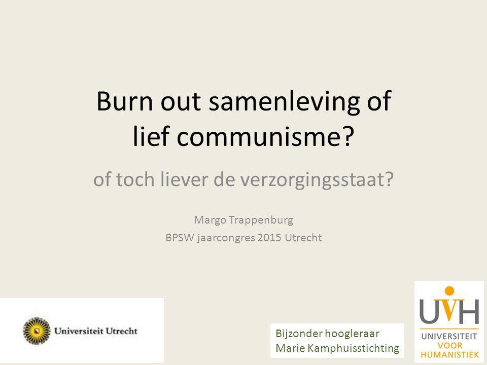 Burn out samenleving of lief communisme? of toch liever de verzorgingsstaat? Margo Trappenburg BPSW jaarcongres 2015 Utrecht Bijzonder hoogleraar Mari