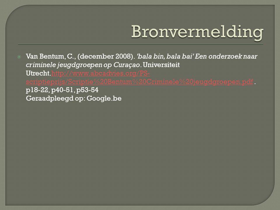  Van Bentum, C., (december 2008). 'bala bin, bala bai' Een onderzoek naar criminele jeugdgroepen op Curaçao. Universiteit Utrecht.http://www.abcadvie