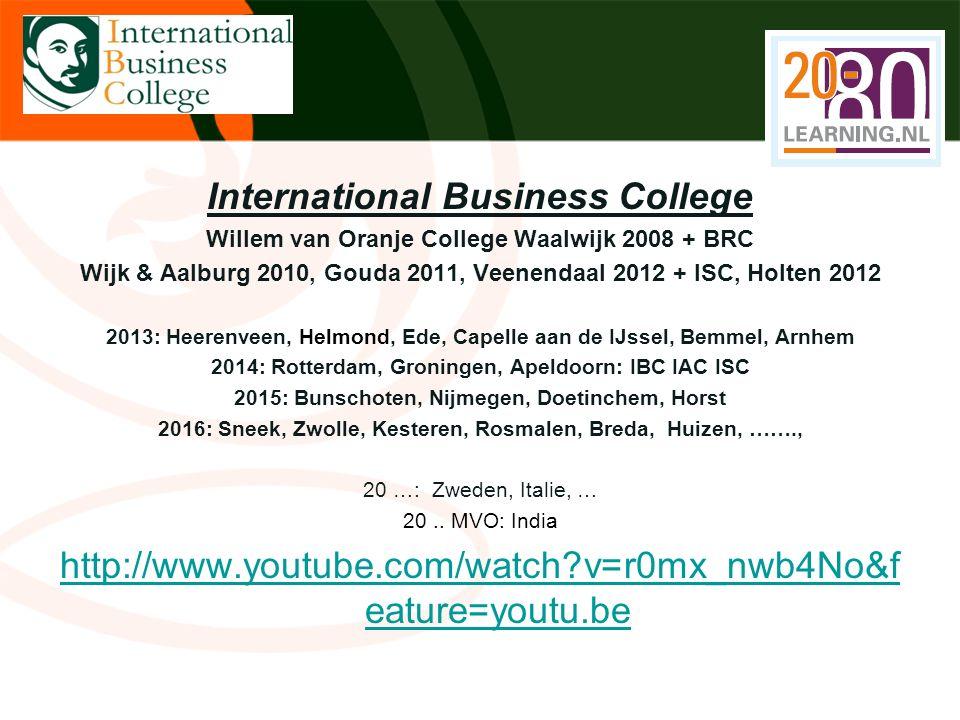 International Business College Willem van Oranje College Waalwijk 2008 + BRC Wijk & Aalburg 2010, Gouda 2011, Veenendaal 2012 + ISC, Holten 2012 2013: