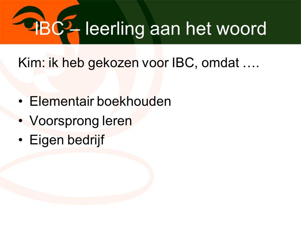 IBC – leerling aan het woord Kim: ik heb gekozen voor IBC, omdat …. Elementair boekhouden Voorsprong leren Eigen bedrijf