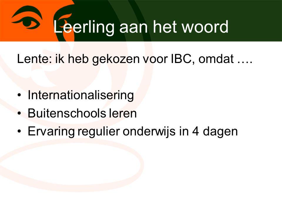 Leerling aan het woord Lente: ik heb gekozen voor IBC, omdat …. Internationalisering Buitenschools leren Ervaring regulier onderwijs in 4 dagen