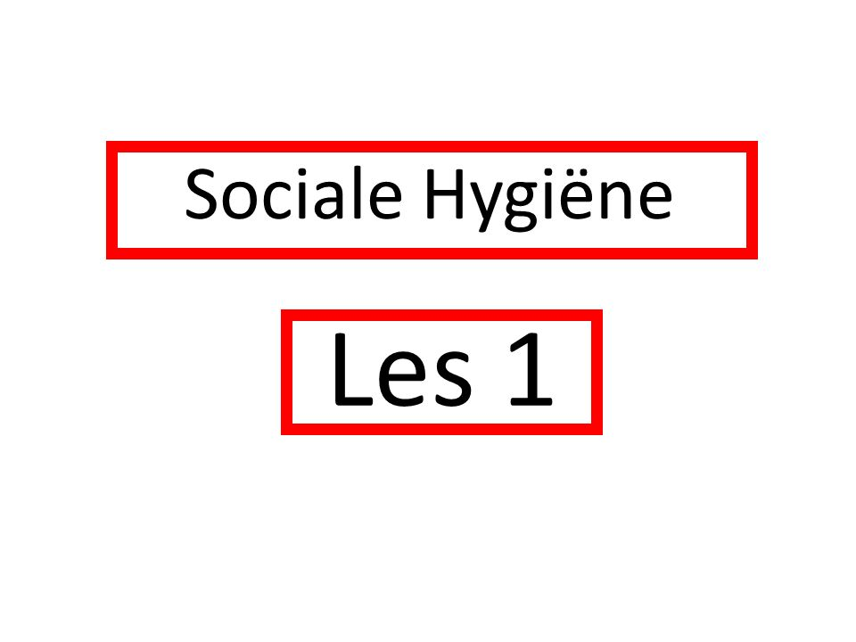 Inleiding Voor wie is Sociale Hygiëne.