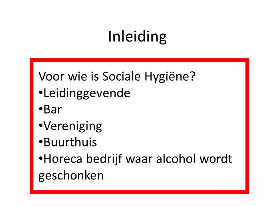 Inleiding Voor wie is Sociale Hygiëne? Leidinggevende Bar Vereniging Buurthuis Horeca bedrijf waar alcohol wordt geschonken