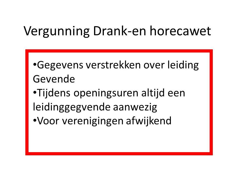 Vergunning Drank-en horecawet Gegevens verstrekken over leiding Gevende Tijdens openingsuren altijd een leidinggegvende aanwezig Voor verenigingen afw