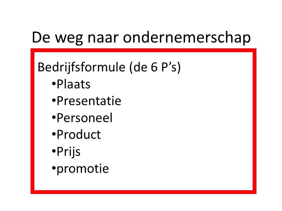 De weg naar ondernemerschap Bedrijfsformule (de 6 P's) Plaats Presentatie Personeel Product Prijs promotie