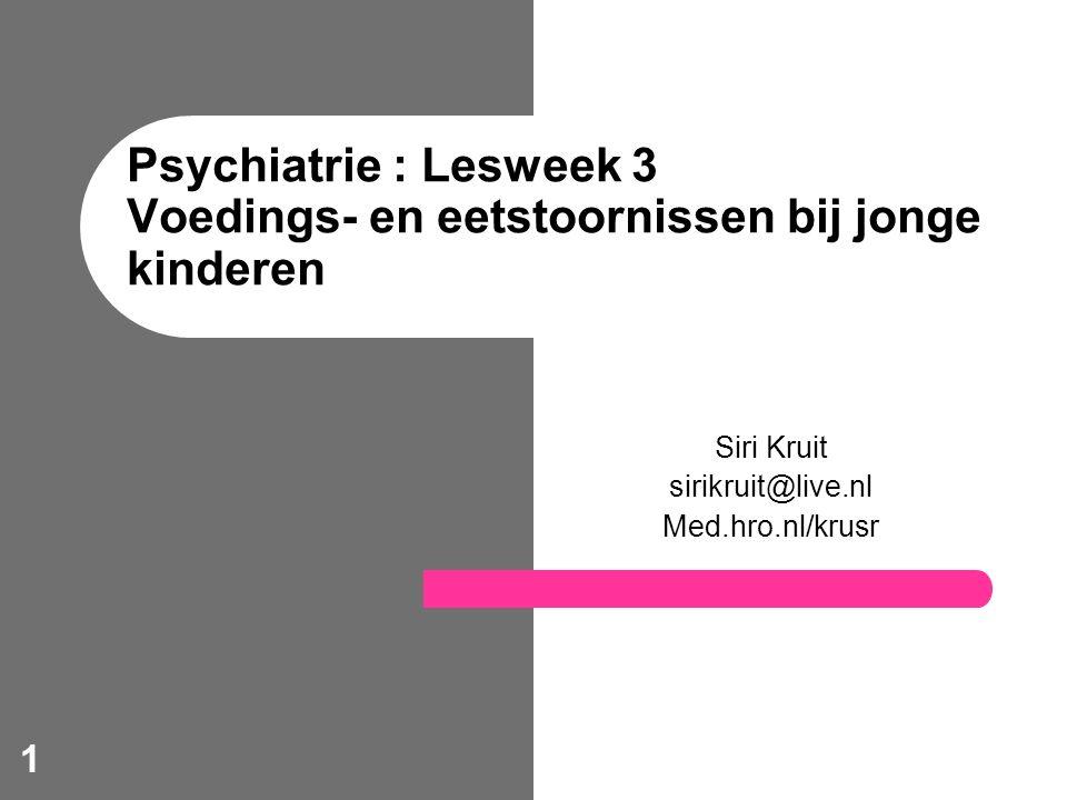 1 Psychiatrie : Lesweek 3 Voedings- en eetstoornissen bij jonge kinderen Siri Kruit sirikruit@live.nl Med.hro.nl/krusr