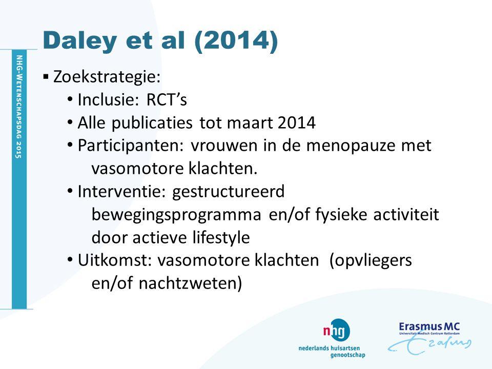 Daley et al (2014)  Zoekstrategie: Inclusie: RCT's Alle publicaties tot maart 2014 Participanten: vrouwen in de menopauze met vasomotore klachten. In