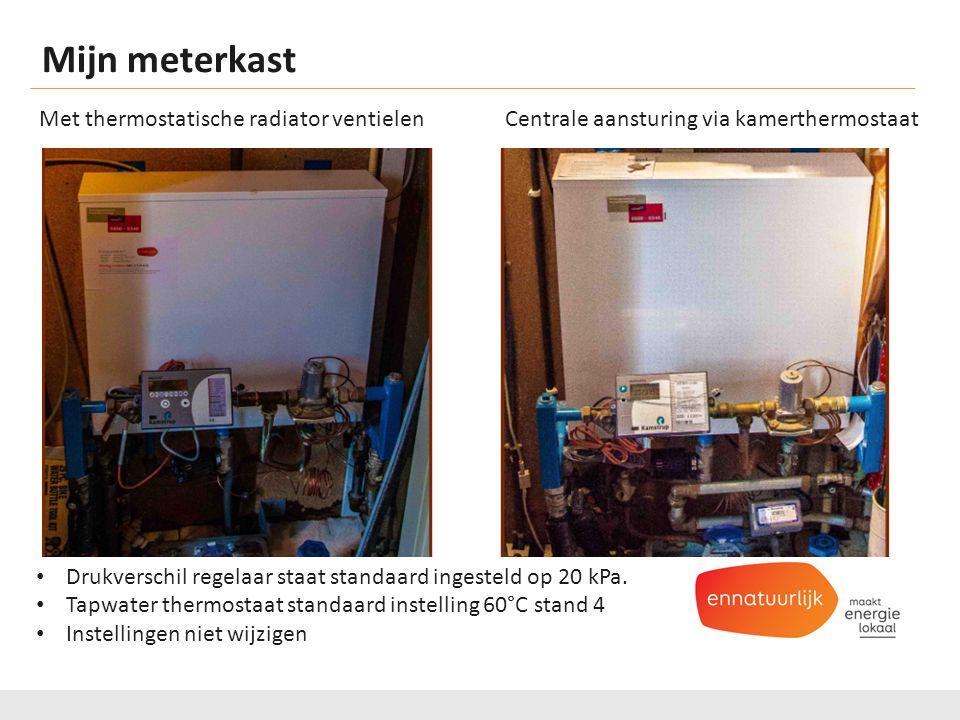 Mijn meterkast Hier dienen nog foto's te komen van 2 meterkasten Met thermostatische radiator ventielen Centrale aansturing via kamerthermostaat Drukverschil regelaar staat standaard ingesteld op 20 kPa.