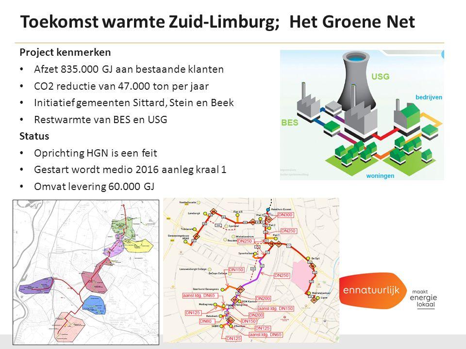 Toekomst warmte Zuid-Limburg; Het Groene Net Project kenmerken Afzet 835.000 GJ aan bestaande klanten CO2 reductie van 47.000 ton per jaar Initiatief gemeenten Sittard, Stein en Beek Restwarmte van BES en USG Status Oprichting HGN is een feit Gestart wordt medio 2016 aanleg kraal 1 Omvat levering 60.000 GJ