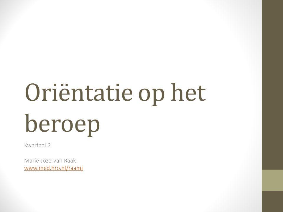 Oriëntatie op het beroep Kwartaal 2 Marie-Joze van Raak www.med.hro.nl/raamj