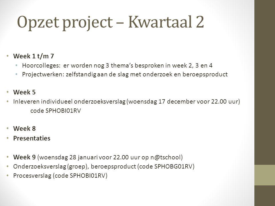 Opzet project – Kwartaal 2 Week 1 t/m 7 Hoorcolleges: er worden nog 3 thema's besproken in week 2, 3 en 4 Projectwerken: zelfstandig aan de slag met onderzoek en beroepsproduct Week 5 Inleveren individueel onderzoeksverslag (woensdag 17 december voor 22.00 uur) code SPHOBI01RV Week 8 Presentaties Week 9 (woensdag 28 januari voor 22.00 uur op n@tschool) Onderzoeksverslag (groep), beroepsproduct (code SPHOBG01RV) Procesverslag (code SPHOBI01RV)
