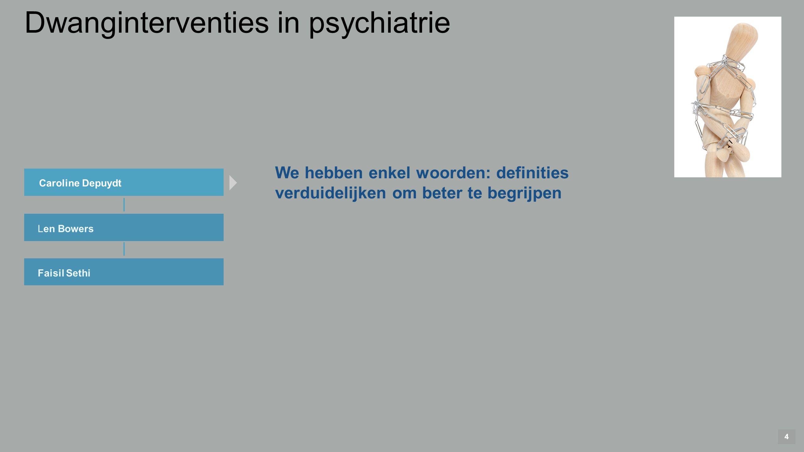 4 Caroline Depuydt Len Bowers Faisil Sethi We hebben enkel woorden: definities verduidelijken om beter te begrijpen Dwanginterventies in psychiatrie