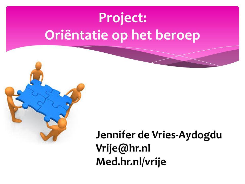 Jennifer de Vries-Aydogdu Vrije@hr.nl Med.hr.nl/vrije Project: Oriëntatie op het beroep