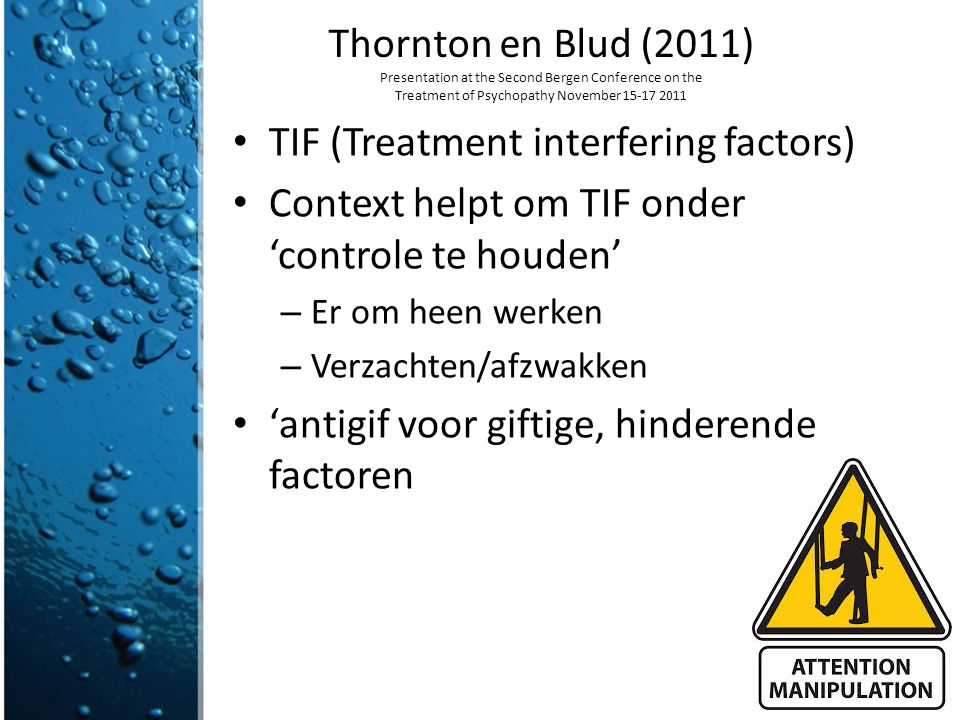 Thornton en Blud (2011) Presentation at the Second Bergen Conference on the Treatment of Psychopathy November 15‐17 2011 TIF (Treatment interfering fa