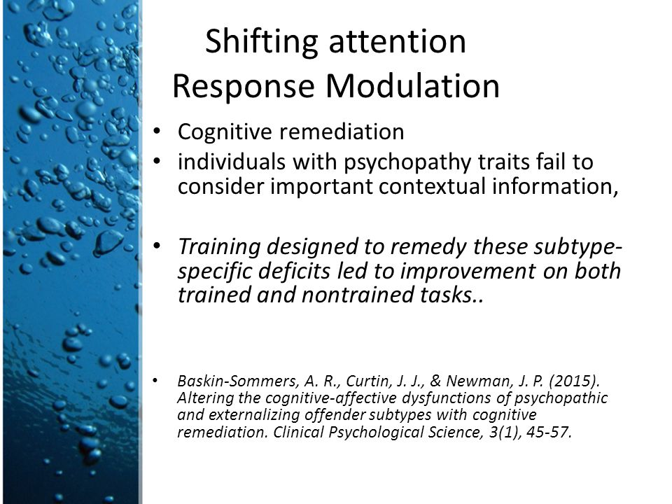 Shifting attention Response Modulation Cognitive remediation individuals with psychopathy traits fail to consider important contextual information, Tr