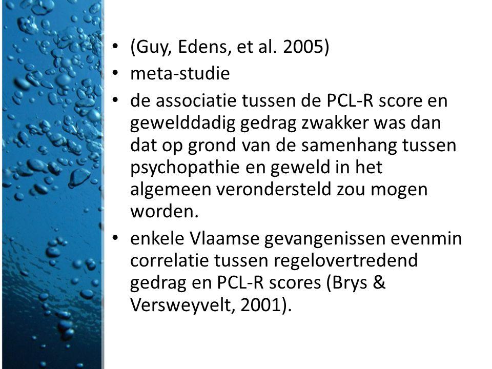 (Guy, Edens, et al. 2005) meta-studie de associatie tussen de PCL-R score en gewelddadig gedrag zwakker was dan dat op grond van de samenhang tussen p