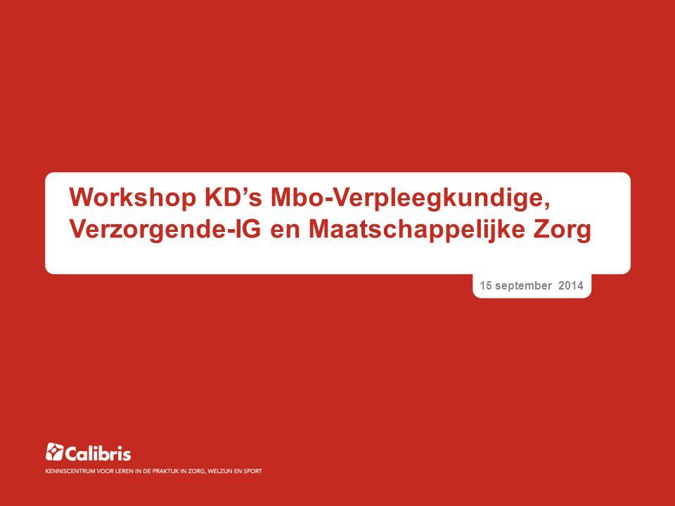 Workshop KD's Mbo-Verpleegkundige, Verzorgende-IG en Maatschappelijke Zorg 15 september 2014