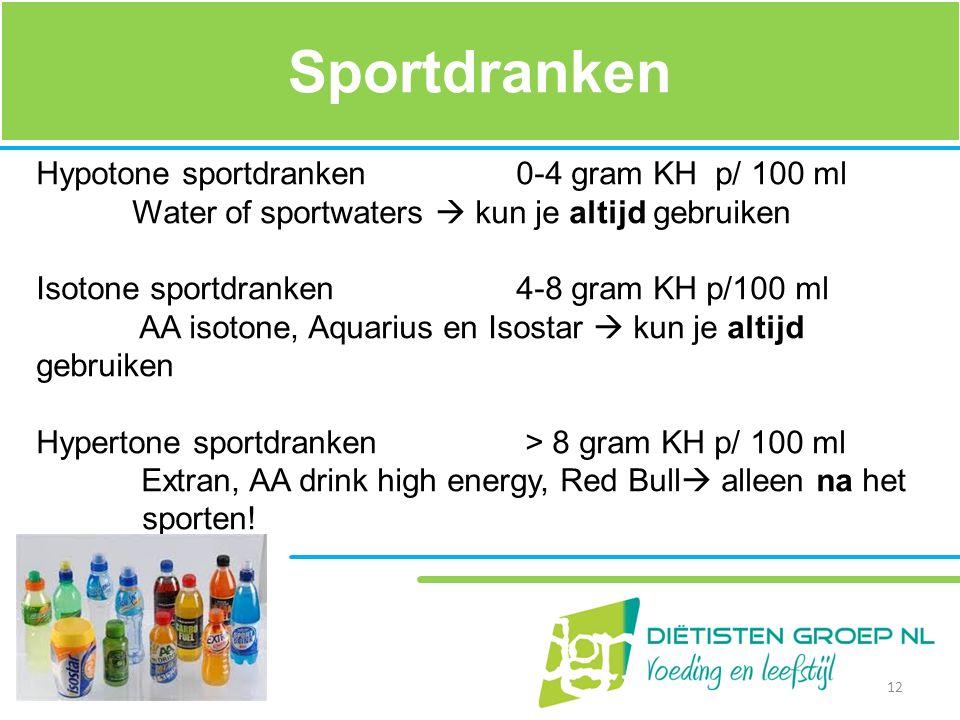Sportdranken Hypotone sportdranken 0-4 gram KH p/ 100 ml Water of sportwaters  kun je altijd gebruiken Isotone sportdranken 4-8 gram KH p/100 ml AA i